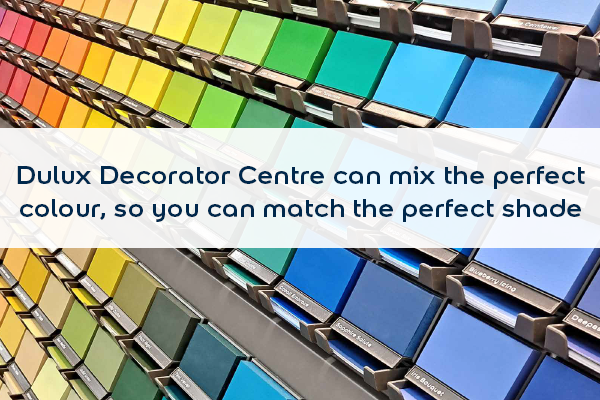 Dulux Decorator Centre can mix the perfect colour, so you can match the perfect shade